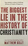The Biggest Lie in the History of Christianity: How the Modern Culture Is Robbing Billions of People of Happiness