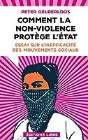 Comment la non-violence protège l'État : Essai sur l'inefficacité des mouvements sociaux