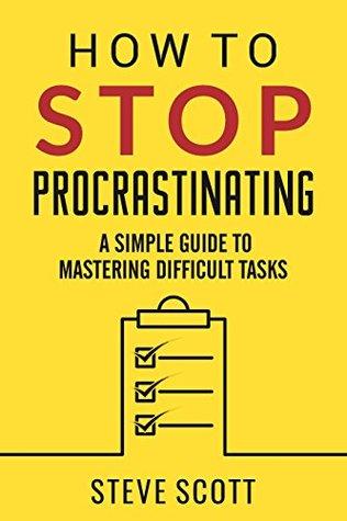 Image result for how to stop procrastinating steve scott