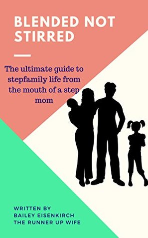 Blended Not Stirred: The Ultimate Guide to Stepfamily Life from the Mouth of a Stepmom