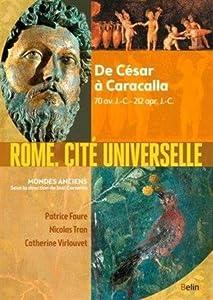 Rome, cité universelle. De César à Caracalla, 70 av. J.-C.-212 apr. J.-C