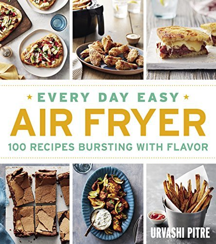 Every Day Easy Air Fryer 100 Recipes Bursting with Flavor