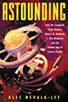 Astounding: John W. Campbell, Isaac Asimov, Robert A. Heinlein, L. Ron Hubbard, and the Golden Age of Science Fiction ebook download free