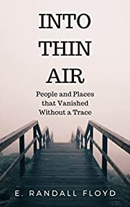 Into Thin Air: People and Places That Vanished Without A Trace