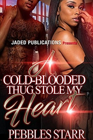 A Cold-Blooded Thug Stole My Heart by Pebbles Starr