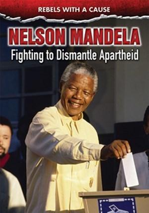 Nelson Mandela: Fighting to Dismantle Apartheid