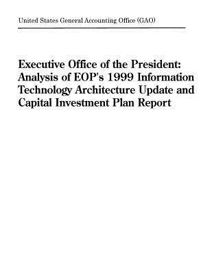 Executive Office of the President: Analysis of Eop's 1999 Information Technology Architecture Update and Capital Investment Plan Report
