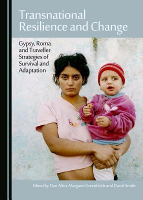 Transnational Resilience and Change: Gypsy, Roma and Traveller Strategies of Survival and Adaptation