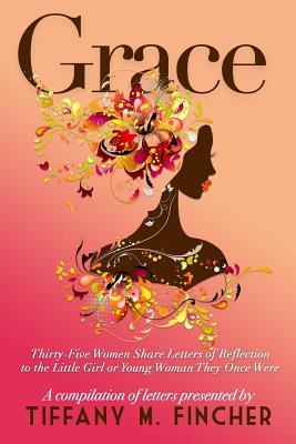 Grace: Thirty-Five Women Share Letters of Reflection to the Little Girl or Young Woman They Once Were