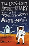 The Long-Lost Secret Diary of the World's Worst Astronaut