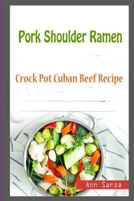 Pork Shoulder Ramen: Crock Pot Cuban Beef Recipe