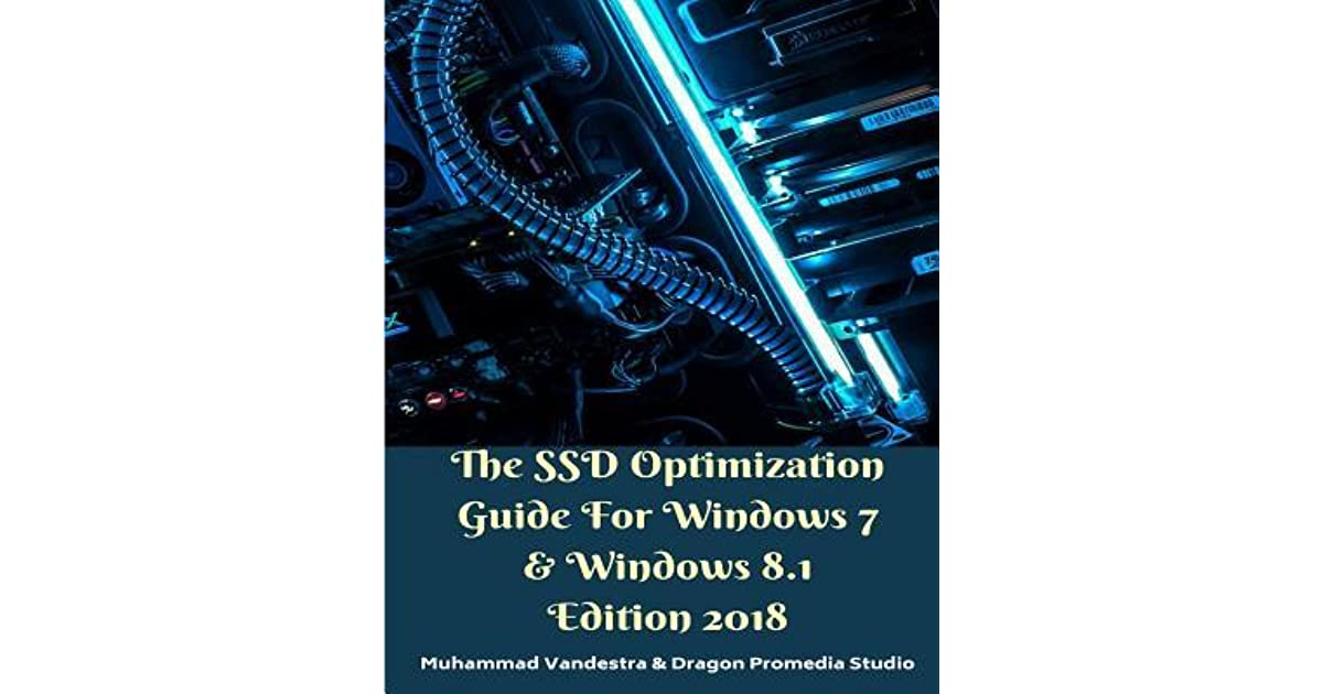 The SSD Optimization Guide For Windows 7 & Windows 8 1 Edition 2018