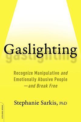 Gaslighting: Recognize Manipulative and Emotionally Abusive