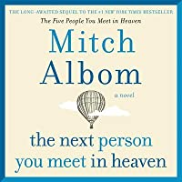 The Next Person You Meet in Heaven (The Five People You Meet in Heaven, #2)