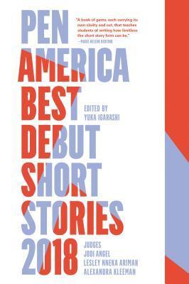 Pen America Best Debut Short Stories 2018 by Yuka Igarashi