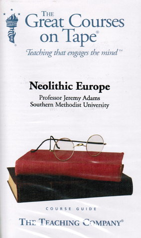 The Great Courses - Neolithic Europe - Jeremy Adams