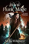 How to Flunk Magic (The Magical Misadventures of Emily Rand Book 1)