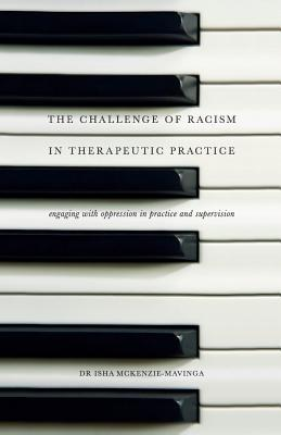 The Challenge of Racism in Therapeutic Practice: Engaging with Oppression in Practice and Supervision