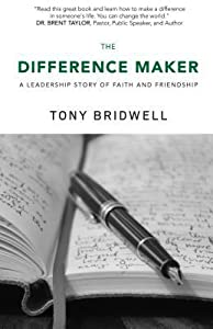 The Difference Maker: A Leadership Story of Faith and Friendship