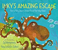 Inky's Amazing Escape: How a Very Smart Octopus Found His Way Home