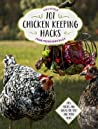 101 Chicken Keeping Hacks from Fresh Eggs Daily: Tips, Tricks, and Ideas for You and your Hens
