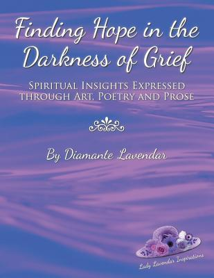 Finding Hope in the Darkness of Grief: Spiritual Insights Expressed Through Art, Poetry and Prose