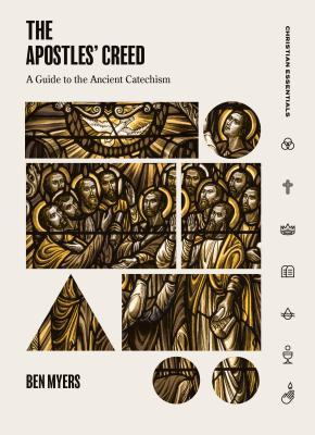 The Apostles' Creed: A Guide to the Ancient Catechism