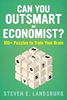 Can You Outsmart an Economist?: 100] Puzzles to Train Your Brain