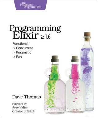 Programming Elixir >= 1.6 by Dave Thomas