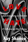 Love Hate and Everything in Between: A Collection of Short Stories
