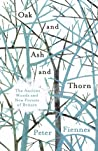 Oak and Ash and Thorn: The Ancient Woods and New Forests of Britain