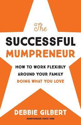 The Successful Mumpreneur by Debbie Gilbert