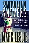 Snowman Shivers: Two Dark Humor Snowmen Tales