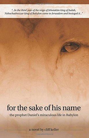 For the Sake of His Name: the prophet Daniel's miraculous life in Babylon