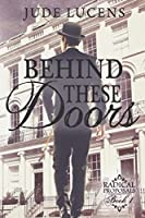 Behind These Doors (Radical Proposals, #1)