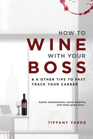 How to Wine With Your Boss & 6 Other Tips To Fast Track Your Career