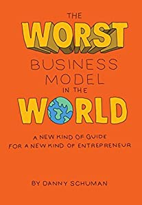 The Worst Business Model in the World: A New Kind of Guide for a New Kind of Entrepreneur