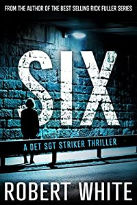 SIX (A Det Sgt Striker Thriller #2)