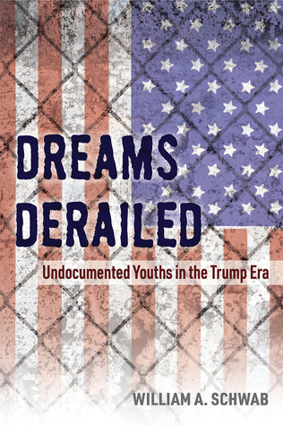 Dreams derailed [electronic resource] : undocumented youths in the Trump era / William A. Schwab