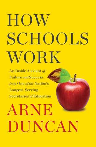 How Schools Work: An Inside Account of Failure and Success from One of the Nation's Longest-Serving Secretaries of Education