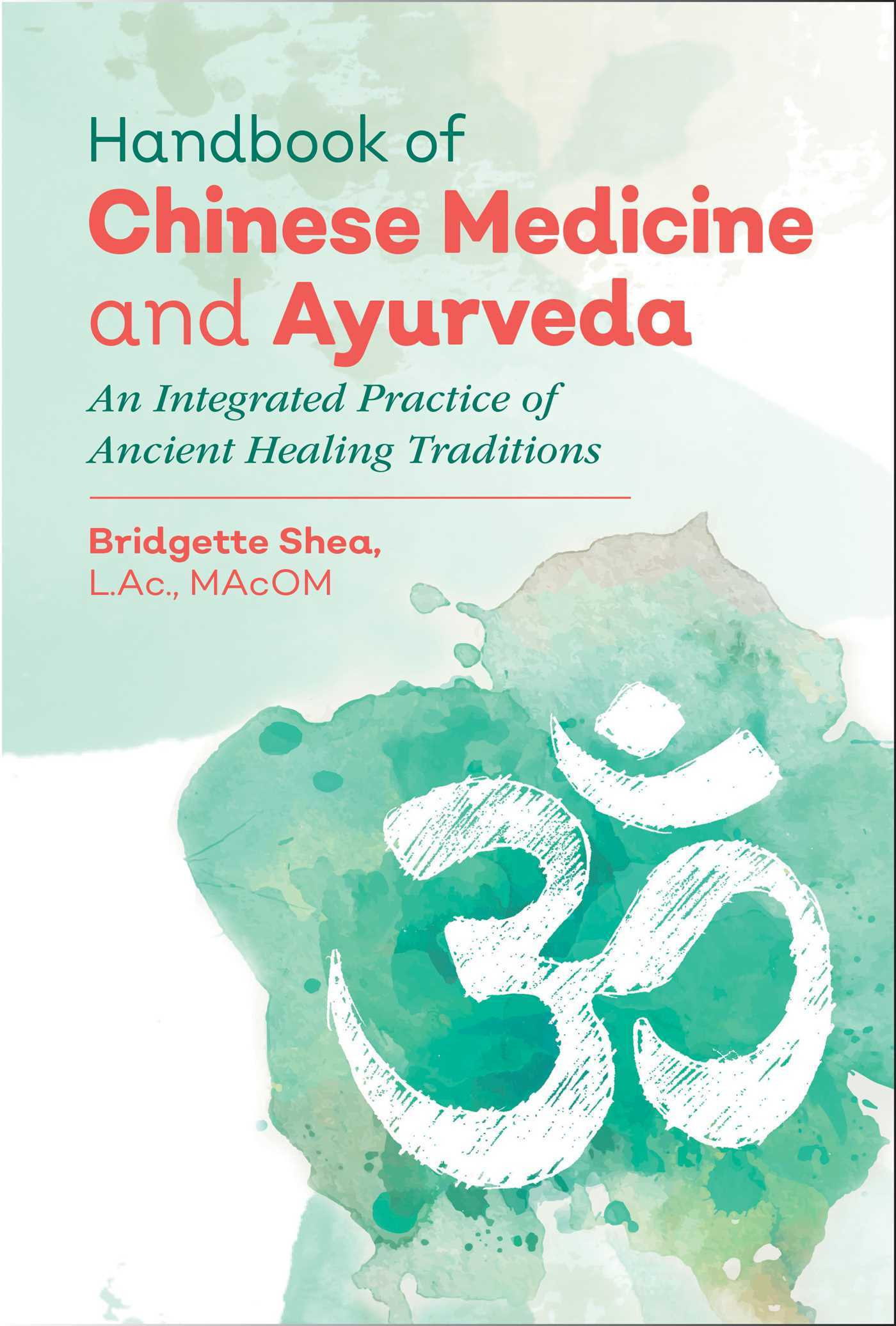 Handbook of Chinese Medicine and Ayurveda  An Integrated Practice of Ancient Healing Traditions (2018, Healing Arts Press)