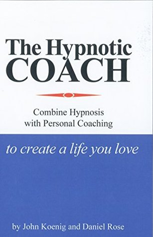 The Hypnotic Coach: Combine Hypnosis with Personal Coaching