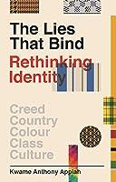 The Lies That Bind: Rethinking Identity