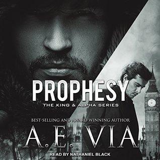 Prophesy (The King & Alpha Series, #1) by A E  Via