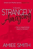 Strangely Amazing (Smart Girl Mafia Series Book 2)