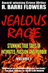 Jealous Rage: Stunning True Tales of Intimates, Passion, and Murder