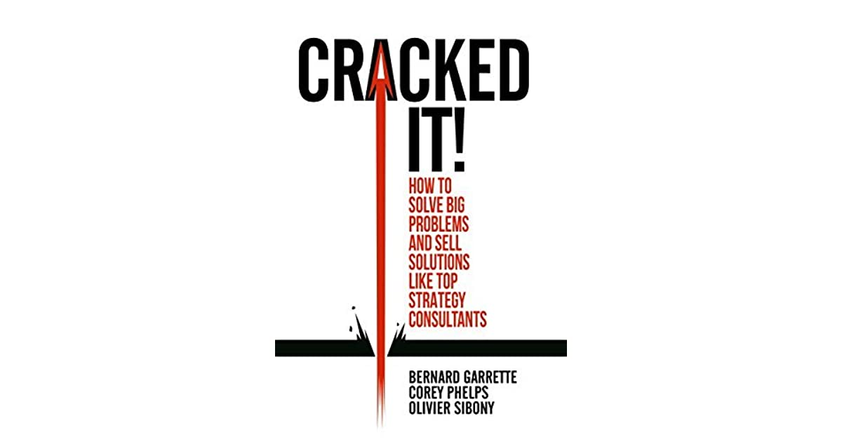 Cracked it! How to solve big problems and sell solutions like top strategy consultants by Bernard Garrette