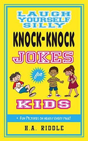 Laugh Yourself Silly Knock Knock Jokes For Kids Children S Juvenile Humor Ages 6 14 Funny Puns Riddles One Liners By H A Riddle