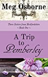 A Trip to Pemberley (Three Sisters from Hertfordshire Book 1)