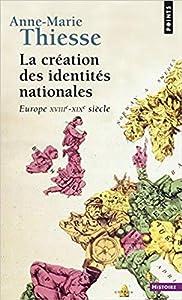 La création des identités nationales. Europe, XVIIIe-XXe siècle